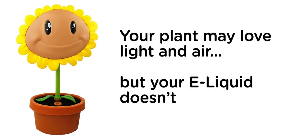 Plants love light & air but your e-liquids don't